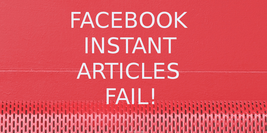 Facebook Instant Articles Fail